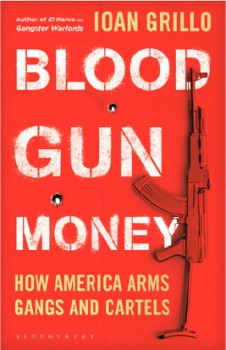 NEW-Blood-Gun-Money-How-America-Arms-Gangs-and-Cartels on sale